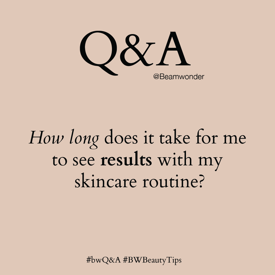 #bwQ&A: How long does it take for me to see results with my skincare routine?