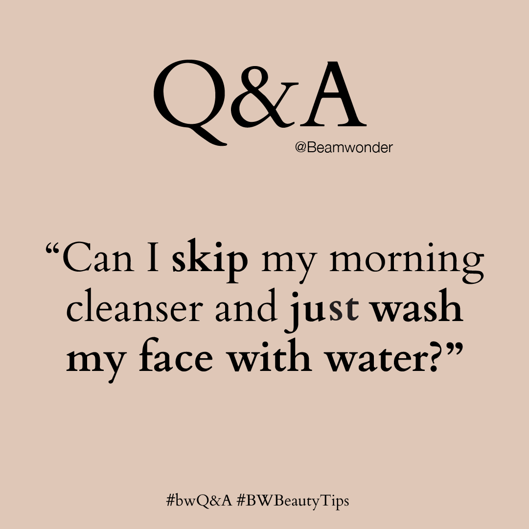 "#bwQ&A: ""Can I skip my morning cleanser and just wash my face with water?"""