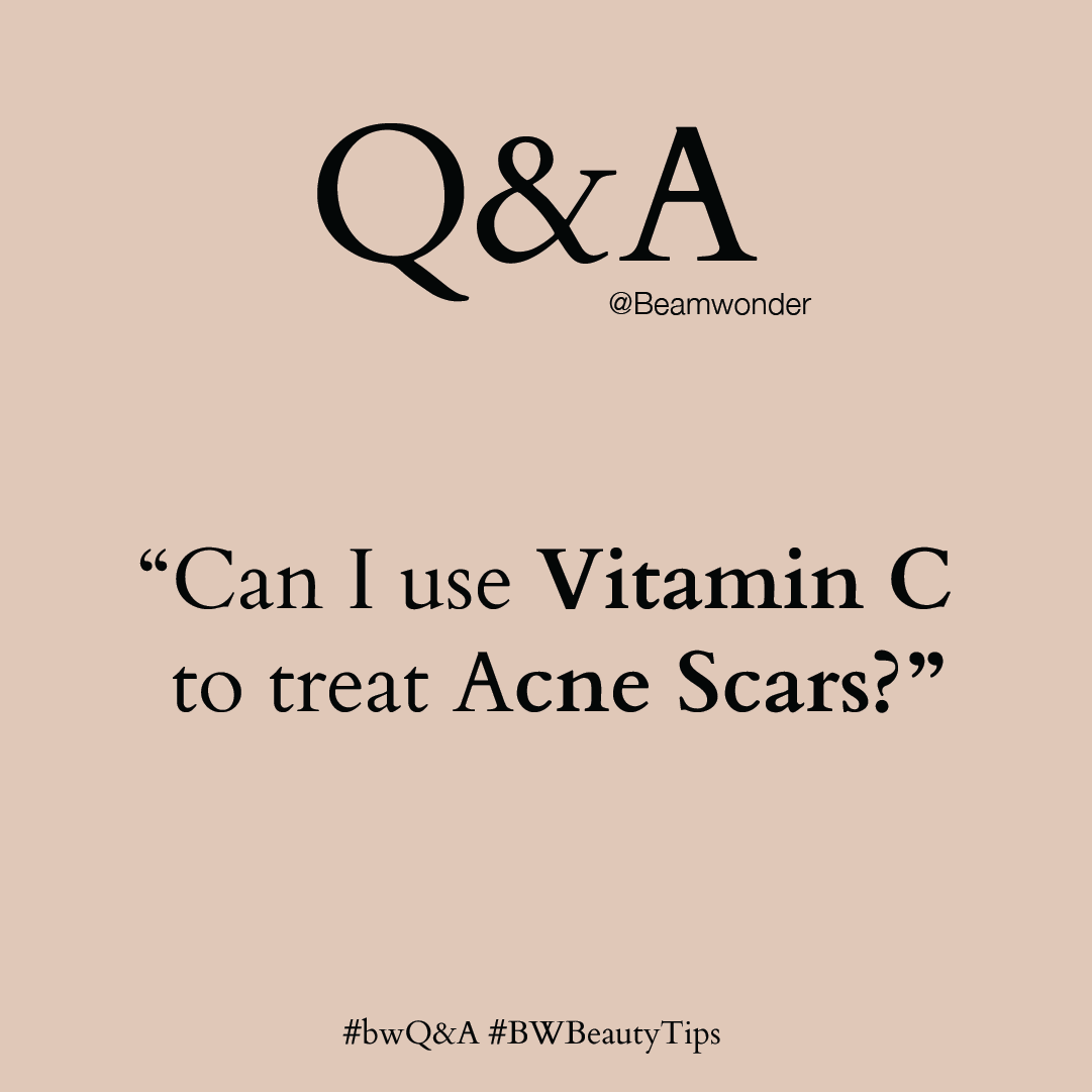 #bwQ&A: Can I use Vitamin C to treat Acne Scars?